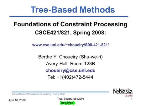 Foundations of Constraint Processing, Spring 2008 April 16, 2008 Tree-Structured CSPs1 Foundations of Constraint Processing CSCE421/821, Spring 2008: www.cse.unl.edu/~choueiry/S08-421-821/