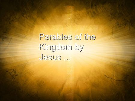 Parables of the Kingdom by Jesus ....