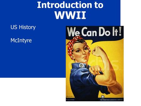 Introduction to WWII US History McIntyre. 2 Quick Facts (write 2-3) A. War Costs 1.US Debt 1940 - $9 billion US Debt 1945 - $98 billion The war cost $330.