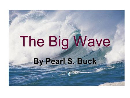The Big Wave By Pearl S. Buck The Volcano Erupted Jiya and his family lived in a small fishing village in Japan A volcano erupted and made the ocean.