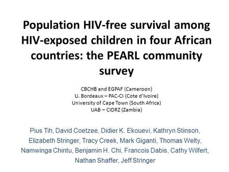 Population HIV-free survival among HIV-exposed children in four African countries: the PEARL community survey CBCHB and EGPAF (Cameroon) U. Bordeaux –
