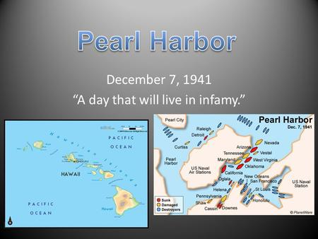 "December 7, 1941 ""A day that will live in infamy."""
