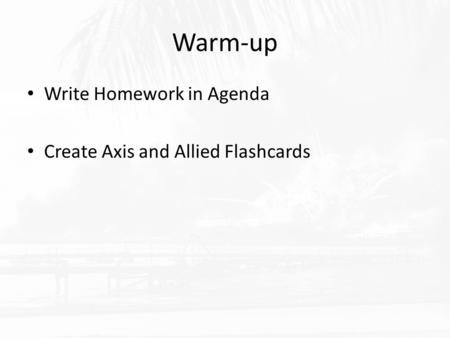 Warm-up Write Homework in Agenda Create Axis and Allied Flashcards.