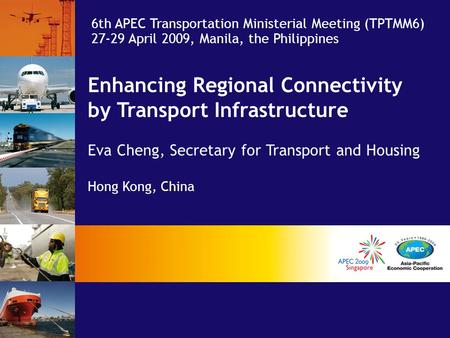 Enhancing Regional Connectivity by Transport Infrastructure Eva Cheng, Secretary for Transport and Housing Hong Kong, China 6th APEC Transportation Ministerial.