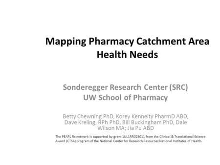 Mapping Pharmacy Catchment Area Health Needs Sonderegger Research Center (SRC) UW School of Pharmacy Betty Chewning PhD, Korey Kennelty PharmD ABD, Dave.