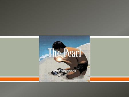 an analysis of pearl a novel by john steinbeck - the pearl by john steinbeck the pearl by john steinbeck this book takes place in mexico during the nineteen hundreds in the city of la paz the main characters are kino an indian pearl diver who finds the magnificent pearl and whose life is partially destroyed by this pearl.