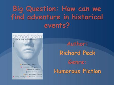 Big Question: How can we find adventure in historical events? Author: Richard Peck Genre: Humorous Fiction.