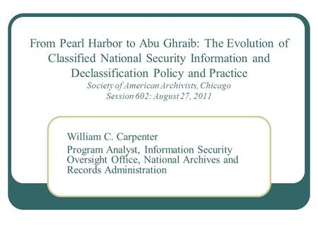 From Pearl Harbor to Abu Ghraib: The Evolution of Classified National Security Information and Declassification Policy and Practice Society of American.