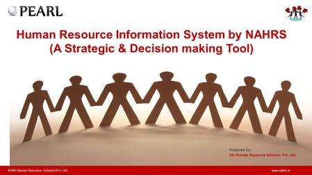 © NA Human Resource Solution Pvt. Ltd.www.nahrs.in Human Resource Information System by NAHRS (A Strategic & Decision making Tool) Prepared by : NA Human.