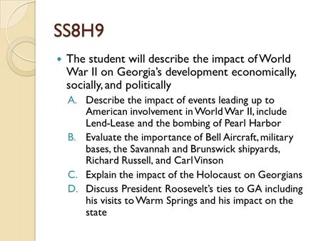 SS8H9 The student will describe the impact of World War II on Georgia's development economically, socially, and politically Describe the impact of events.