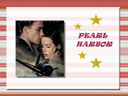 PEARL HARBOR. Pearl harbor is a romantic film directed by Michael Bay,who is a fond of him job person.It has been filmed on location at Paris,in 2001.
