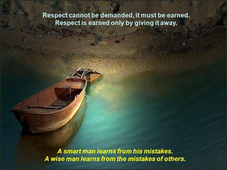 Respect cannot be demanded, it must be earned