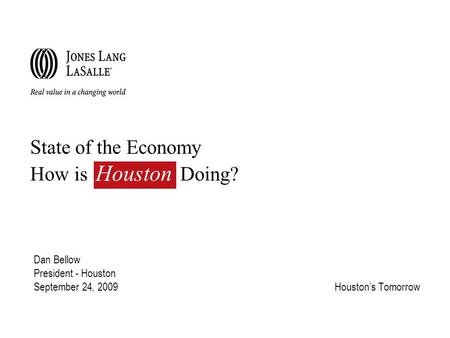 State of the Economy How is Doing? Dan Bellow President - Houston September 24, 2009Houston's Tomorrow Houston.