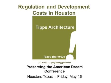 Regulation and Development Costs in Houston 713.397.0117 Preserving the American Dream Conference Houston, Texas – Friday, May 16.