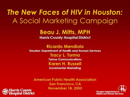 Beau J. Mitts, MPH Harris County Hospital District Ricardo Mendiola Houston Department of Health and Human Services Tracy L. Torma Torma Communications.