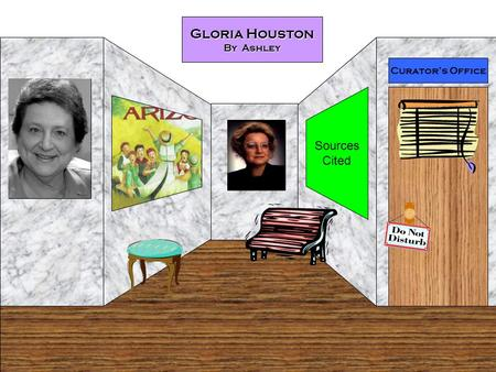 Curator's Office Gloria Houston By Ashley Sources Cited.