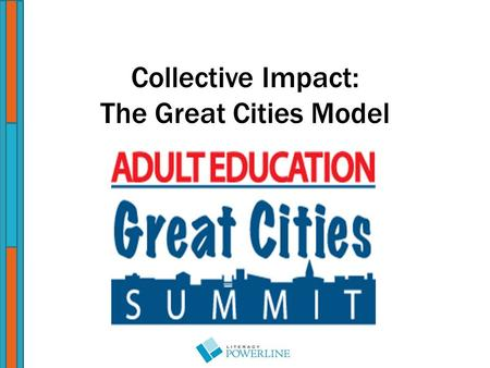 Collective Impact: The Great Cities Model. Adult Education Great Cities Summit Barrera Team Barbara Garner, Project Co-Manager Cristine Smith, Project.