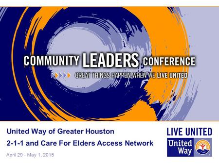 April 29 - May 1, 2015 United Way of Greater Houston 2-1-1 and Care For Elders Access Network.