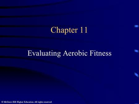 © McGraw-Hill Higher Education. All rights reserved. Chapter 11 Evaluating Aerobic Fitness.