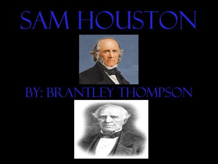 Sam Houston By: Brantley Thompson. Early Life Date of Birth: March 2, 1793 Place of Birth: Rock Bridge County, Virginia Siblings (brothers/sisters): Paxton,