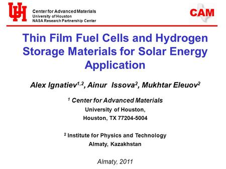 Center for Advanced Materials University of Houston NASA Research Partnership Center CAM Thin Film Fuel Cells and Hydrogen Storage Materials for Solar.