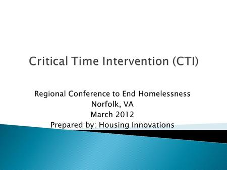 Regional Conference to End Homelessness Norfolk, VA March 2012 Prepared by: Housing Innovations.