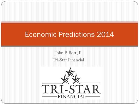 John P. Bott, II Tri-Star Financial Economic Predictions 2014.
