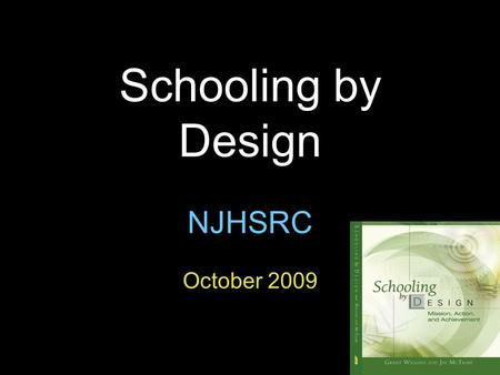 1 1 Schooling by Design NJHSRC October 2009. 2 2 Questions:  What would schooling look like if we designed it 'backward' from Mission?  Where do Mission.