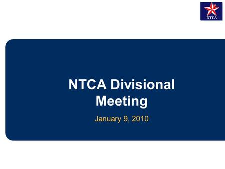January 9, 2010 NTCA Divisional Meeting. 2 Agenda Confirmation of Teams for Primary League USACA Fee Increase and its Impact on NTCA Development Board.
