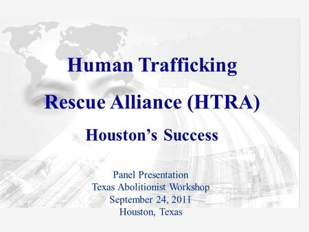 Human Trafficking Rescue Alliance (HTRA) Houston's Success Panel Presentation Texas Abolitionist Workshop September 24, 2011 Houston, Texas.