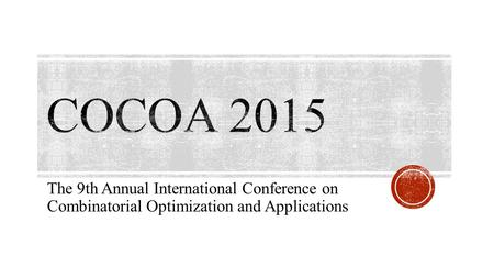 The 9th Annual International Conference on Combinatorial Optimization and Applications.