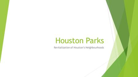 Houston Parks Revitalization of Houston's Neighbourhoods.