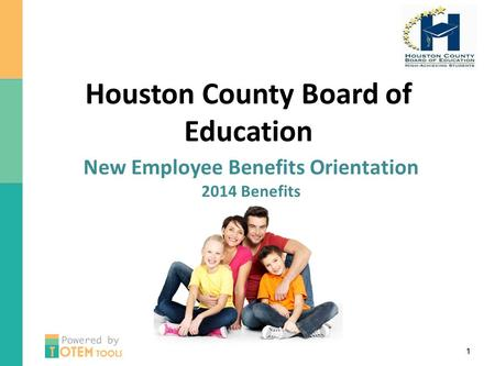 Houston County Board of Education New Employee Benefits Orientation 2014 Benefits.