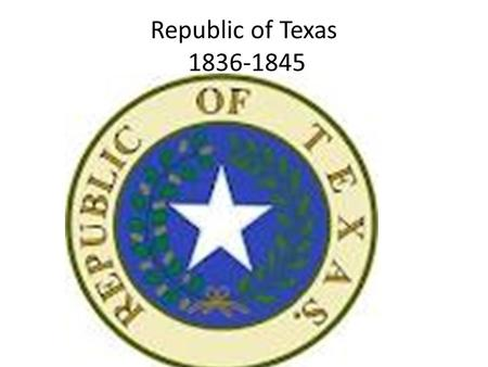 Republic of Texas 1836-1845. Vocabulary Annexation- One Country or territory taking over another one. Republic- Citizens vote for people to represent.