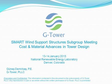 SMART Wind Support Structures Subgroup Meeting Cost & Material Advances in Tower Design 13-14 January 2015 National Renewable Energy Laboratory Denver,
