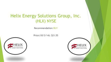 Helix Energy Solutions Group, Inc. (HLX) NYSE Recommendation: BUY Price (10/3/14): $21.55.