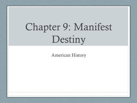 Chapter 9: Manifest Destiny American History. Heading Westward Many Americans began to move westward religious reasons opportunity to begin own farm Squatters.
