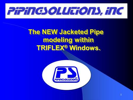 The NEW Jacketed Pipe modeling within. The NEW Jacketed Pipe modeling within TRIFLEX ® Windows. 1.