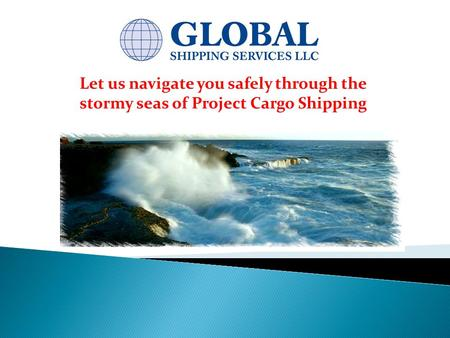 Let us navigate you safely through the stormy seas of Project Cargo Shipping.