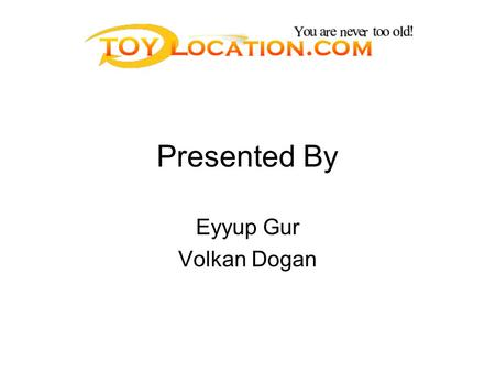 Presented By Eyyup Gur Volkan Dogan. Company Background It was established to do toy business in shopping malls locally in Houston. It has been in market.