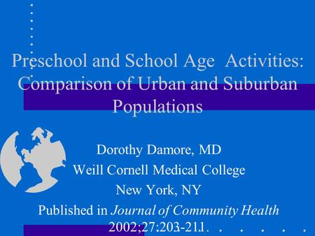 Preschool and School Age Activities: Comparison of Urban and Suburban Populations Dorothy Damore, MD Weill Cornell Medical College New York, NY Published.