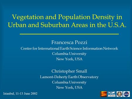 Vegetation and Population Density in Urban and Suburban Areas in the U.S.A. Francesca Pozzi Center for International Earth Science Information Network.