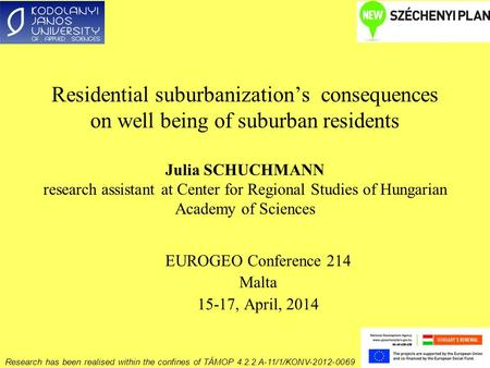 Residential suburbanization's consequences on well being of suburban residents Julia SCHUCHMANN research assistant at Center for Regional Studies of Hungarian.