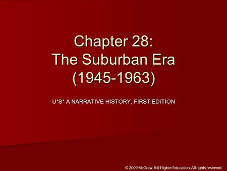 © 2009 McGraw-Hill Higher Education. All rights reserved. U*S* A NARRATIVE HISTORY, FIRST EDITION Chapter 28: The Suburban Era (1945-1963)