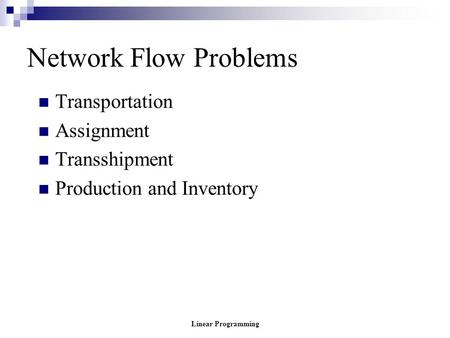 Linear Programming Network Flow Problems Transportation Assignment Transshipment Production and Inventory.