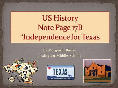 By Morgan J. Burris Lexington Middle School.  Mexico won its independence from Spain in 1821.  The Northern section was very isolated from the capital.