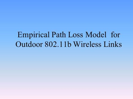 Empirical Path Loss Model for Outdoor 802.11b Wireless Links.