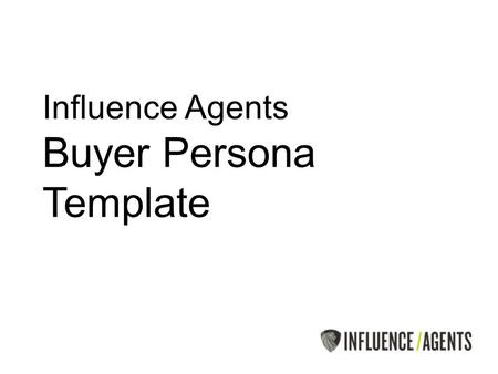 Influence Agents Buyer Persona Template. Sample Simon Background Partner at Top 200 Solicitors LLP Qualified 25 years, Partner 15 years Masters educated.