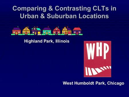Comparing & Contrasting CLTs in Urban & Suburban Locations Highland Park, Illinois West Humboldt Park, Chicago.