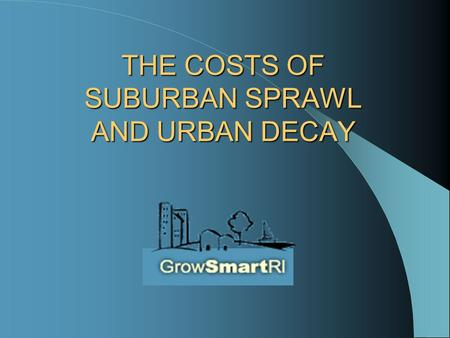 THE COSTS OF SUBURBAN SPRAWL AND URBAN DECAY. What is Suburban Sprawl? Sprawl is unsustainable development that wastes tax dollars, destroys farmland.